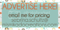 Advertise Here! email me for pricing sebrina.schultz@mismikadocreations.com